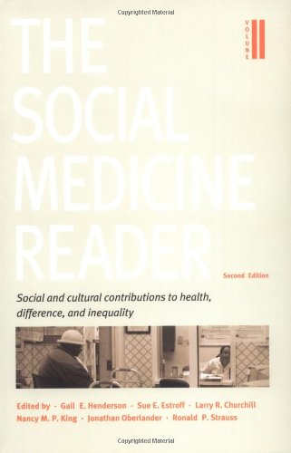 The Social Medicine Reader, Second Edition, Vol. Two: Social and Cultural Contributions to Health, Difference, and Inequality - Gail E. Henderson, Sue E. Estroff, Larry R. Churchill, Nancy M. P. King, Jonathan Oberlander, Ronald P. Strauss