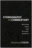 Ethnography as Commentary: Writing from the Virtual Archive, Fabian, Johannes