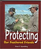 Protecting Our Feathered Friends (Spaulding, Dean T. Birder's Bookshelf.)