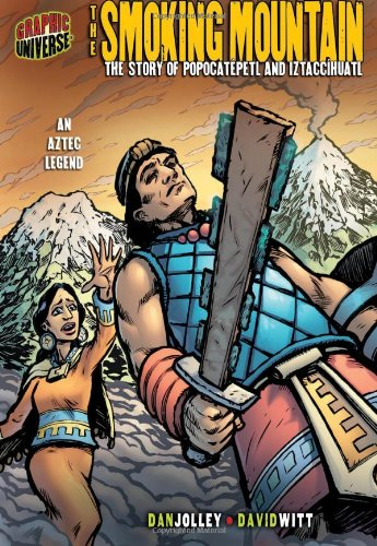 The Smoking Mountain: The Story of Popocatepetl and Iztacchihuatl: An Aztec Legend (Graphic Myths & Legends)