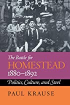the battle for homestead  1880 1892