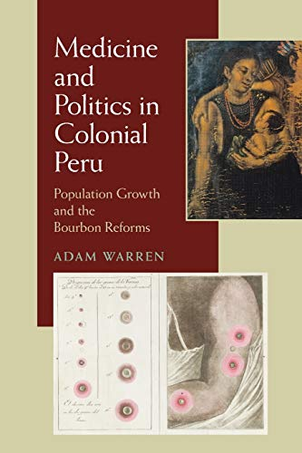 Medicine and Politics in Colonial Peru: Population Growth and the Bourbon Reforms (Pitt Latin American Studies)