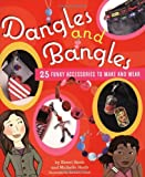 Dangles and Bangles :  25 Funky Projects to Make and Wear