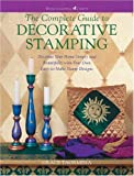 The Complete Guide to Decorative Stamping: Decorate Your Home Simply and Beautifully With Your Own Easy-To-Make Stamp Designs