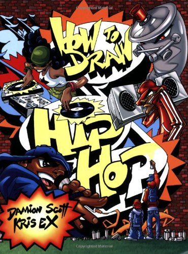 How to Draw Hip Hop, Scott, Damion; Ex, Kris