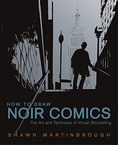 How to Draw Noir Comics: The Art and Technique of Visual Storytelling, Martinbrough, Shawn