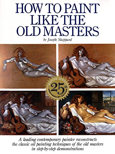 How to Paint Like the Old Masters - Joseph Sheppard