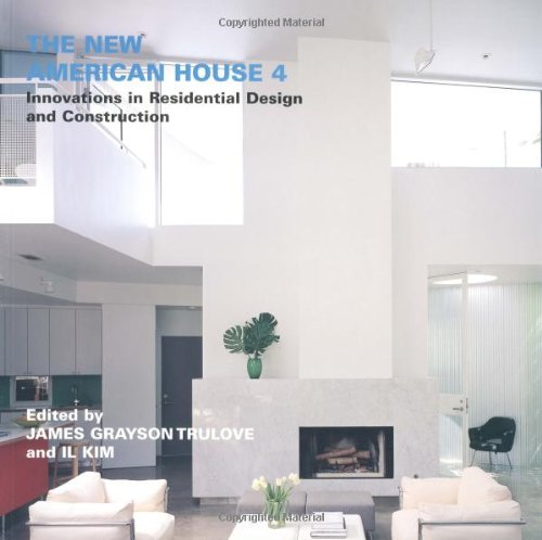 The New American House 4: Innovations in Residential Design and Construction by James Grayson Trulove