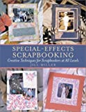 Special-Effects Scrapbooking: Creative Techniques for Scrapbookers at All Levels