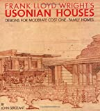 Frank Lloyd Wright's Usonian Houses: Designs for Moderate Cost One-Family Homes book cover