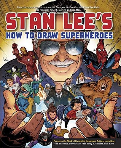 Stan Lee's How to Draw Superheroes: From the Legendary Co-creator of the Avengers, Spider-Man, the Incredible Hulk, the Fantastic Four, the X-Men, and Iron Man - Stan LeeSteve Ditko, Jack Kirby, Alex Ross, John Buscema