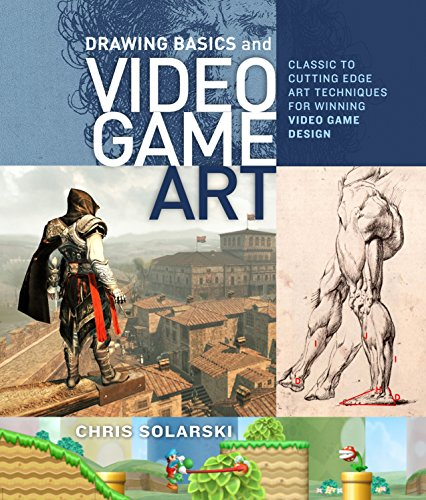 Drawing Basics and Video Game Art: Classic to Cutting-Edge Art Techniques for Winning Video Game Design - Chris Solarski
