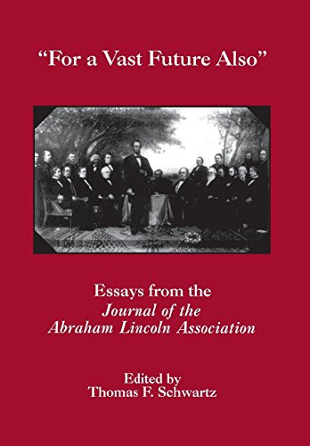 For a Vast Future Also: Essays from the Journal of the Abraham Lincoln Association (North's Civil War, 10)
