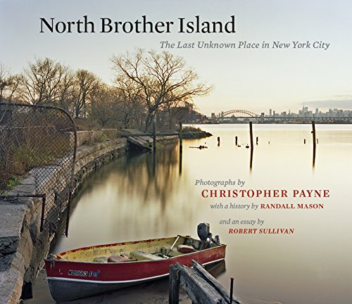 North Brother Island: The Last Unknown Place in New York City (Empire State Editions) - Christopher Payne, Randall MasonRobert Sullivan