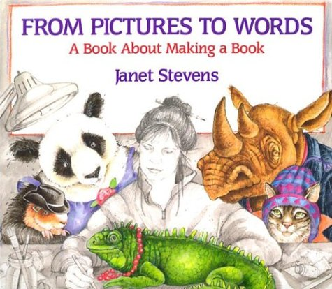 From Pictures to Words: A Book About Making a Book, Stevens, Janet