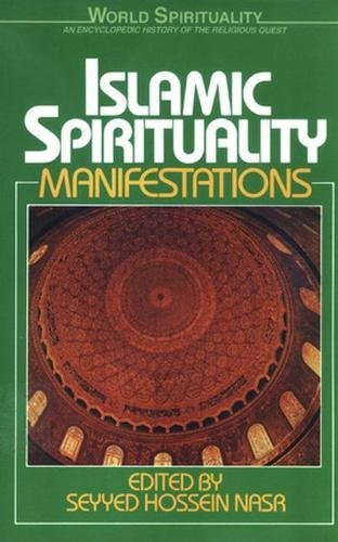 Islamic Spirituality: Manifestations (World Spirituality) (Vol 2)