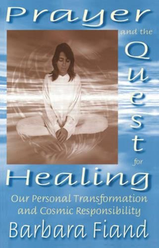 Prayer and the Quest for Healing: Our Personal Transformation and Cosmic Responsibility, Fiand, Barbara