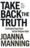 Take Back the Truth Confronting Papal Power and the Religious Right