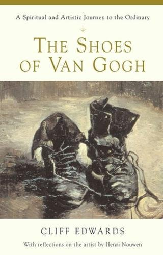 The Shoes of Van Gogh : A Spiritual and Artistic Journey to the 