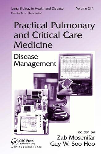 PRACTICAL PULMONARY & CRITICAL CARE MEDICINE: DISEASE MANAGEMENT (LUNG BIOLOGY IN HEALTH & DISEASES, VOL.214)