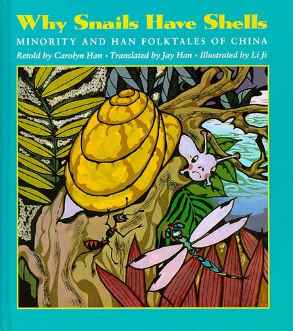 Why Snails Have Shells: Minority and Han Folktales from China (Kolowalu Books), Han, Carolyn