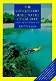 The Snorkeller's Guide to the Coral Reef: From the Red Sea to the Pacific Ocean, written by Paddy Ryan