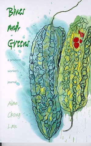 Blues and Greens: A Produce Worker's Journal (Intersections: Asian and Pacific American Transcultural Studies), Lau, Alan Chong