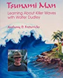 Tsunami Man: Learning About Killer Waves With Walter Dudleyby Anthony D. Fredericks