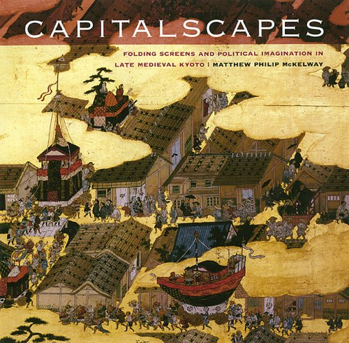 PDF Capitalscapes Folding Screens and Political Imagination in Late Medieval Kyoto