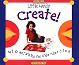 Little Hands Create!: Art and Activities for Kids ages 3 to 6