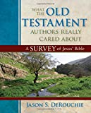 What the Old Testament Authors Really Cared About: A Survey of Jesus' Bible book cover