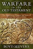 Warfare in the Old Testament: The Organization, Weapons, and Tactics of Ancient Near Eastern Armies book cover