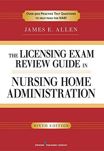 The Licensing Exam Review Guide in Nursing Home Administration, 6th Edition - James E. Allen PhD MSPH NHA IP
