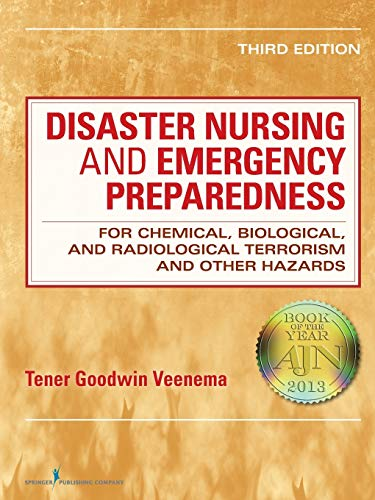 Disaster Nursing and Emergency Preparedness: for Chemical, Biological, and Radiological Terrorism and Other Hazards, Third Edition - Tener Goodwin Veenema PhD MPH MS CPNP FAAN