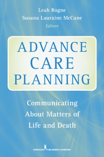 Advance care planning : communicating about matters of life and death / Leah Rogne, PhD, Susana Lauraine McCune, MA, CT, editors.