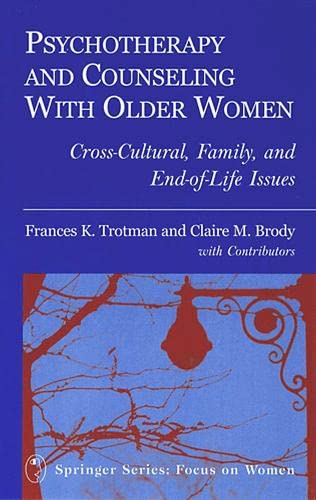 Psychotherapy and Counseling With Older Women: Cross-Cultural, Family, and End-of-Life Issues