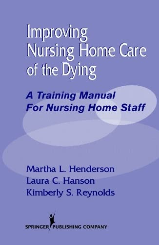 IMPROVING NURSING HOME CARE OF THE DYING A TRAINING MANUAL FOR NURSING HOME STAFF (PB 2003)