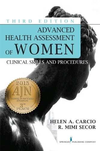 Advanced Health Assessment of Women, Third Edition: Clinical Skills and Procedures (Advanced Health Assessment of Women: Clinical Skills and Pro) - Helen Carcio MS MEd ANP-BC, R. Mimi Secor DNP FNP-BC NCMP FAANP