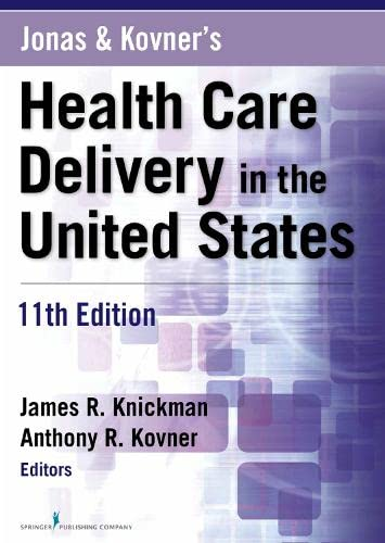 Jonas and Kovner's Health Care Delivery in the United States, 11th Edition - James R. Knickman PhD, Anthony R. Kovner PhD