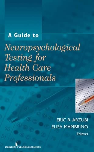 A GUIDE TO NEUROPSYCHOLOGICAL TESTING FOR HEALTH CARE PROFESSIONALS (HB 2010)