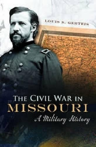 The Civil War in Missouri: A Military History (Shades of Blue and Gray), Gerteis, Louis S.