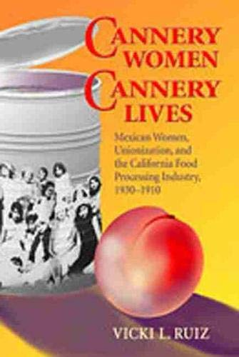 Cannery Women, Cannery Lives: Mexican women, unionization, and the California food processing industry, 1930-1950 (eBook on EBSCOhost)