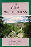 Hiking New Mexico: The Gila Wilderness Area: A Hiking Guide