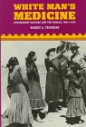 White Man's Medicine: Government Doctors and the Navajo, 1863-1955