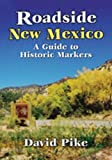Roadside New Mexico: A Guide to Historic Markers