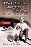 A black physician's struggle for civil rights [electronic resource] : Edward C. Mazique, M.D.