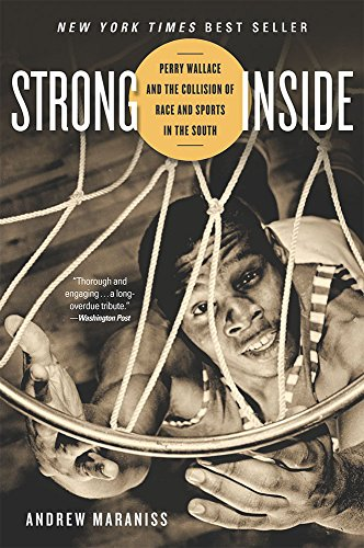 Strong Inside: Perry Wallace and the Collision of Race and Sports in the South - Andrew Maraniss