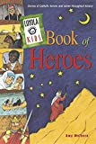 Loyola Kids Book of Heroes: Stories of Catholic Heroes and Saints Throughout History by Amy Welborn