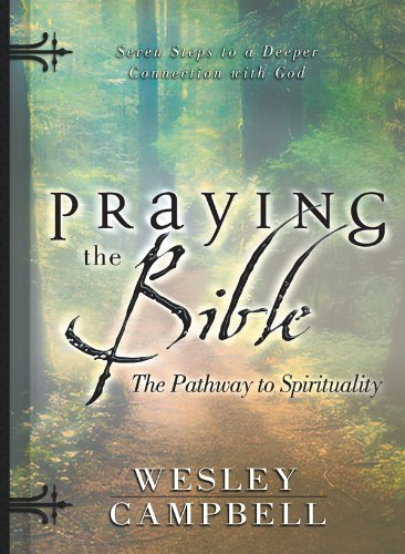 Praying the Bible: Pathway to Spirituality: Seven Steps to a Deeper Connection with God, Campbell, Wesley