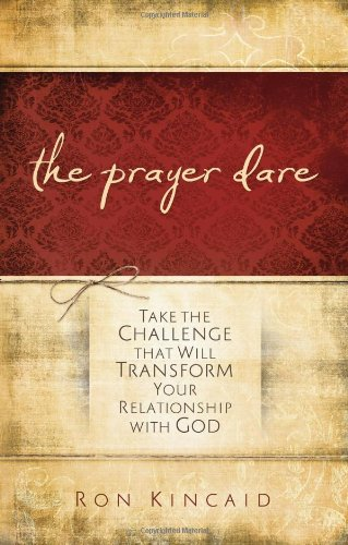 Prayer Dare: Take the Challenge That Will Transform Your Relationship With God, Kincaid, Ron
